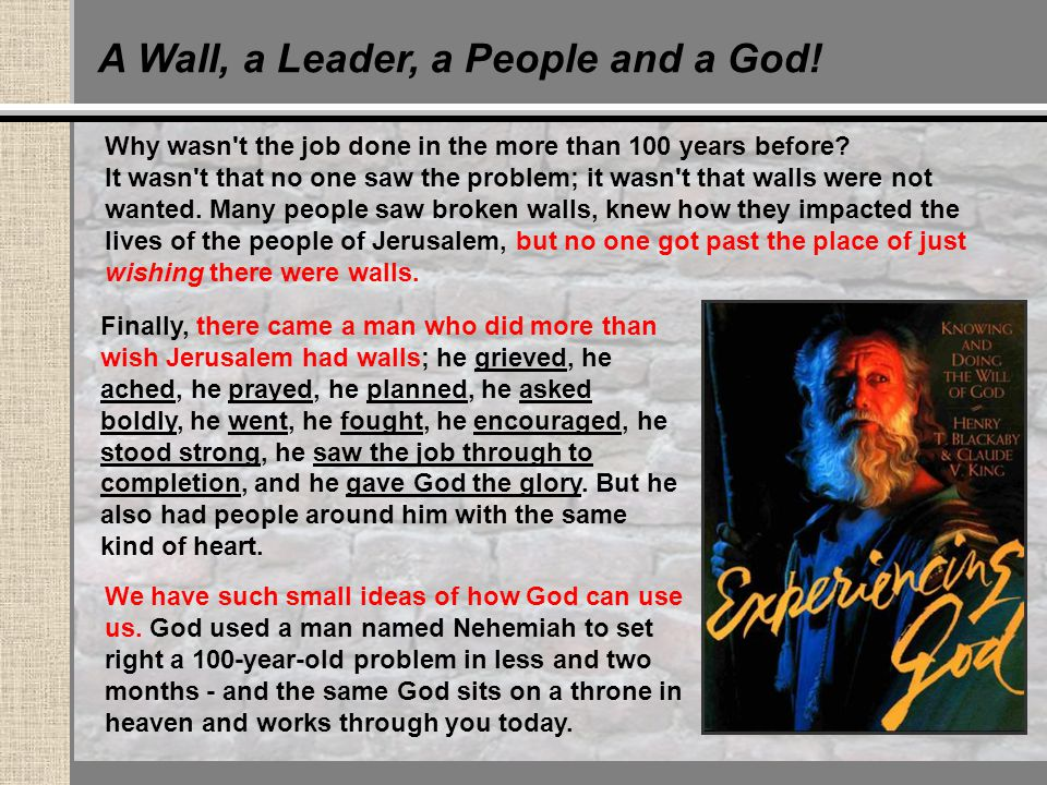 A Wall, a Leader, a People and a God. Why wasn t the job done in the more than 100 years before.