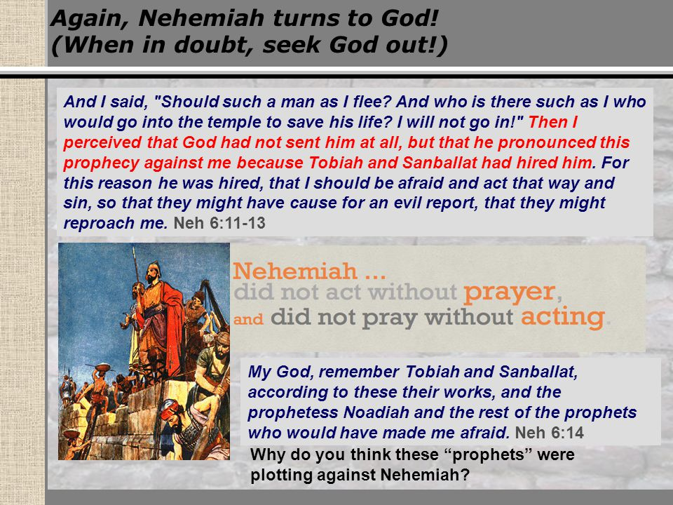 Again, Nehemiah turns to God! (When in doubt, seek God out!) And I said,