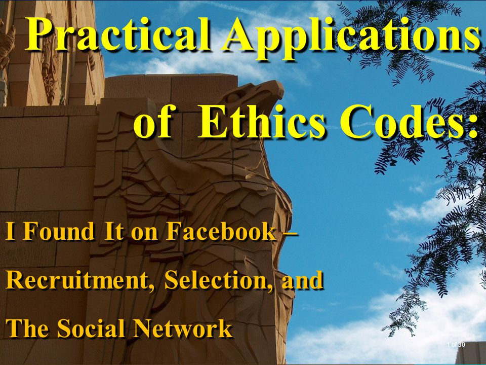 Objectives Become familiar with ethics codesBecome familiar with ethics codes Understand why ethics codes are important to us as court professionalsUnderstand why ethics codes are important to us as court professionals Determine how ethics apply to recruiting and selecting court staff in the burgeoning world of the social networkDetermine how ethics apply to recruiting and selecting court staff in the burgeoning world of the social network 2 of 30