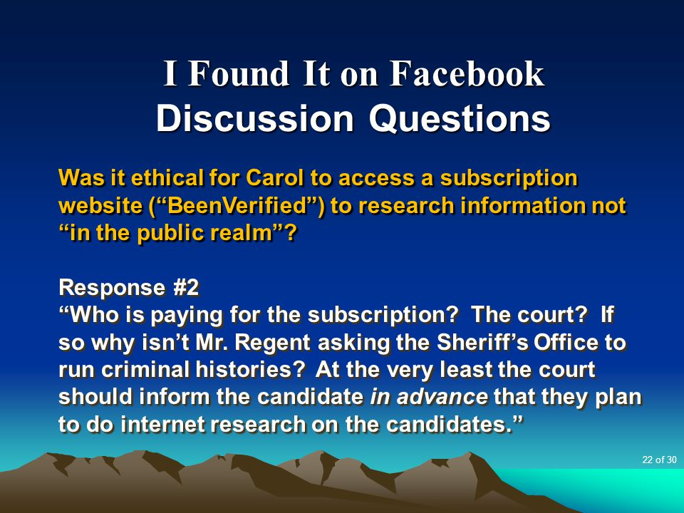 I Found It on Facebook Discussion Questions Was it ethical for Carol to access a subscription website ( BeenVerified ) to research information not in the public realm .