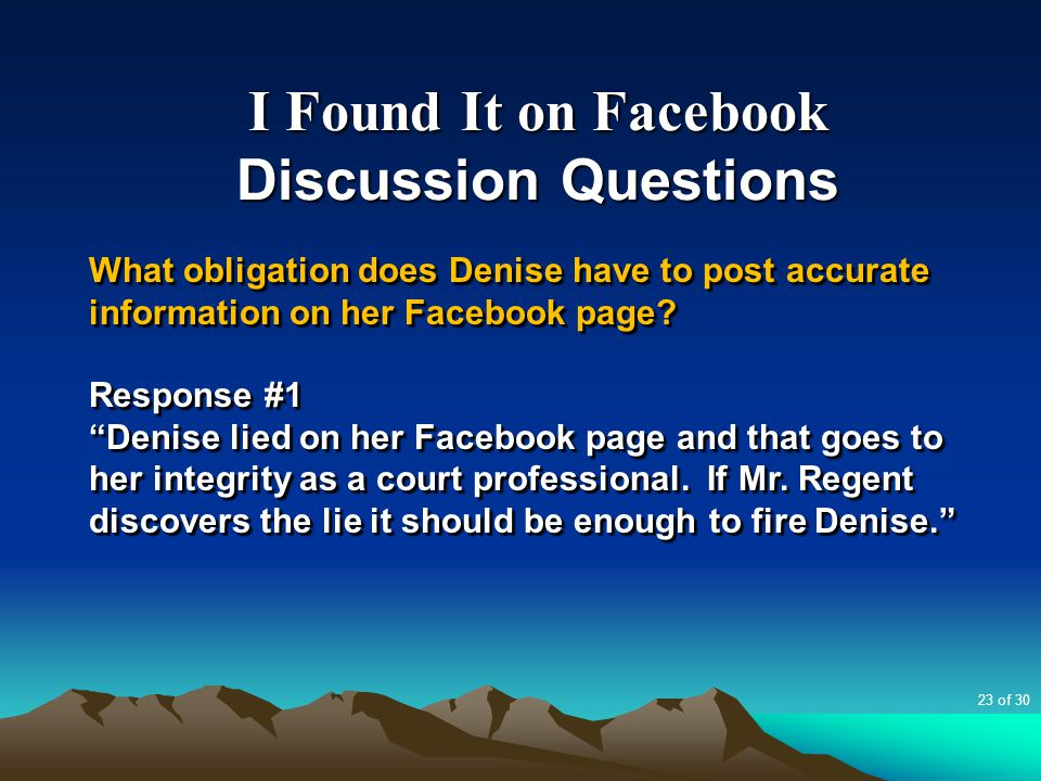 """I Found It on Facebook Discussion Questions What obligation does Denise have to post accurate information on her Facebook page? Response #1 """"Denise li"""