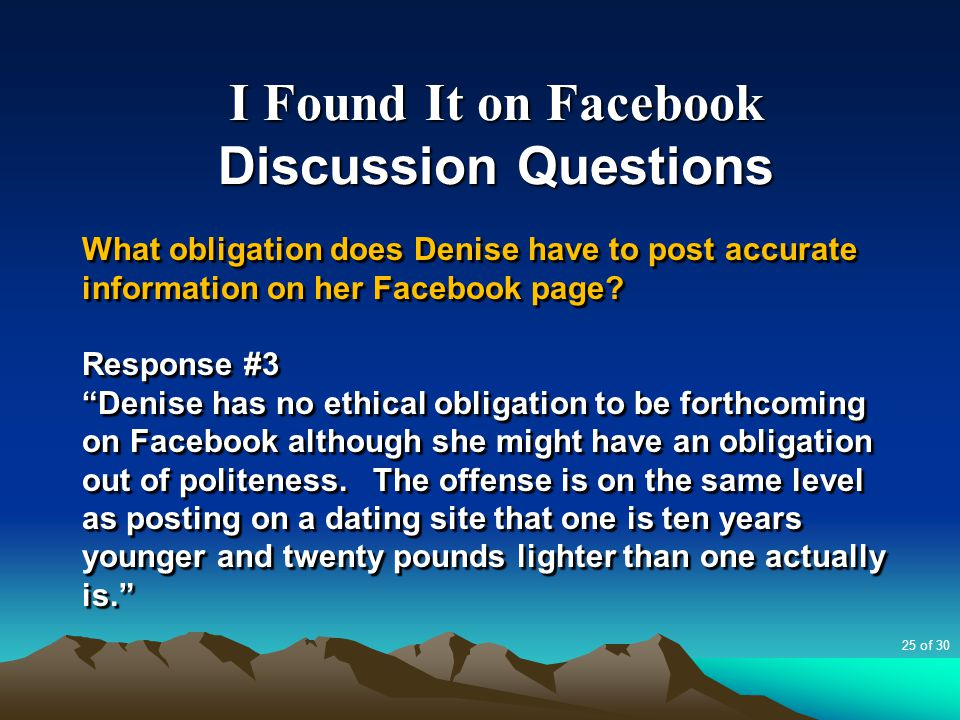 I Found It on Facebook Discussion Questions What obligation does Denise have to post accurate information on her Facebook page.