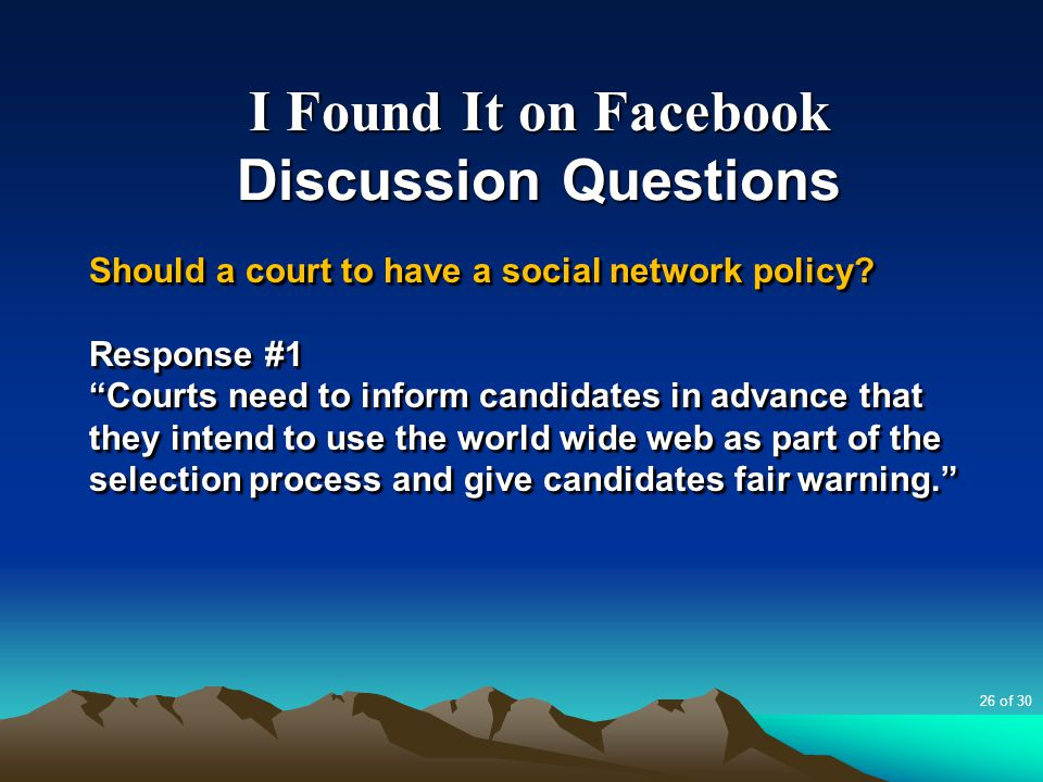 """I Found It on Facebook Discussion Questions Should a court to have a social network policy? Response #1 """"Courts need to inform candidates in advance t"""