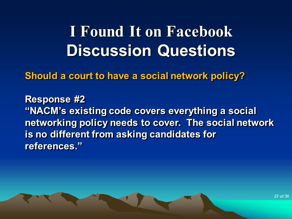 """I Found It on Facebook Discussion Questions Should a court to have a social network policy? Response #2 """"NACM's existing code covers everything a soci"""