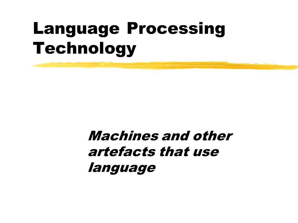 Language Processing Technology Machines and other artefacts that use language