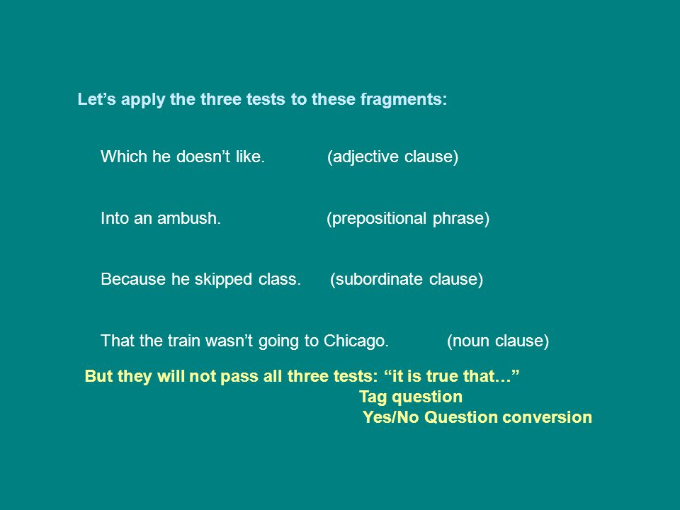 Let's apply the three tests to these fragments: Which he doesn't like.