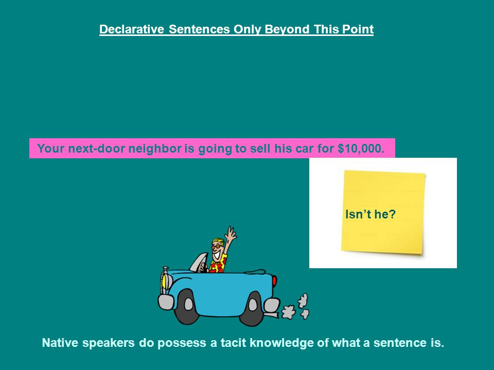 Declarative Sentences Only Beyond This Point Native speakers do possess a tacit knowledge of what a sentence is. Your next-door neighbor is going to s
