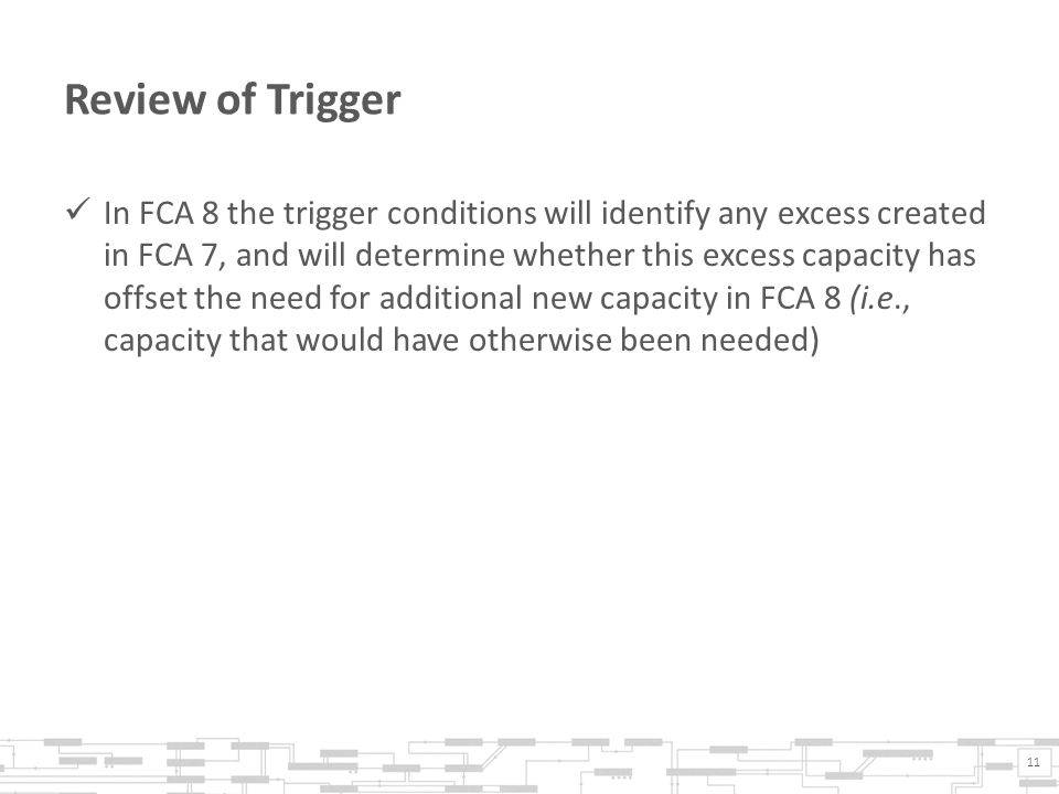 Review of Trigger In FCA 8 the trigger conditions will identify any excess created in FCA 7, and will determine whether this excess capacity has offse