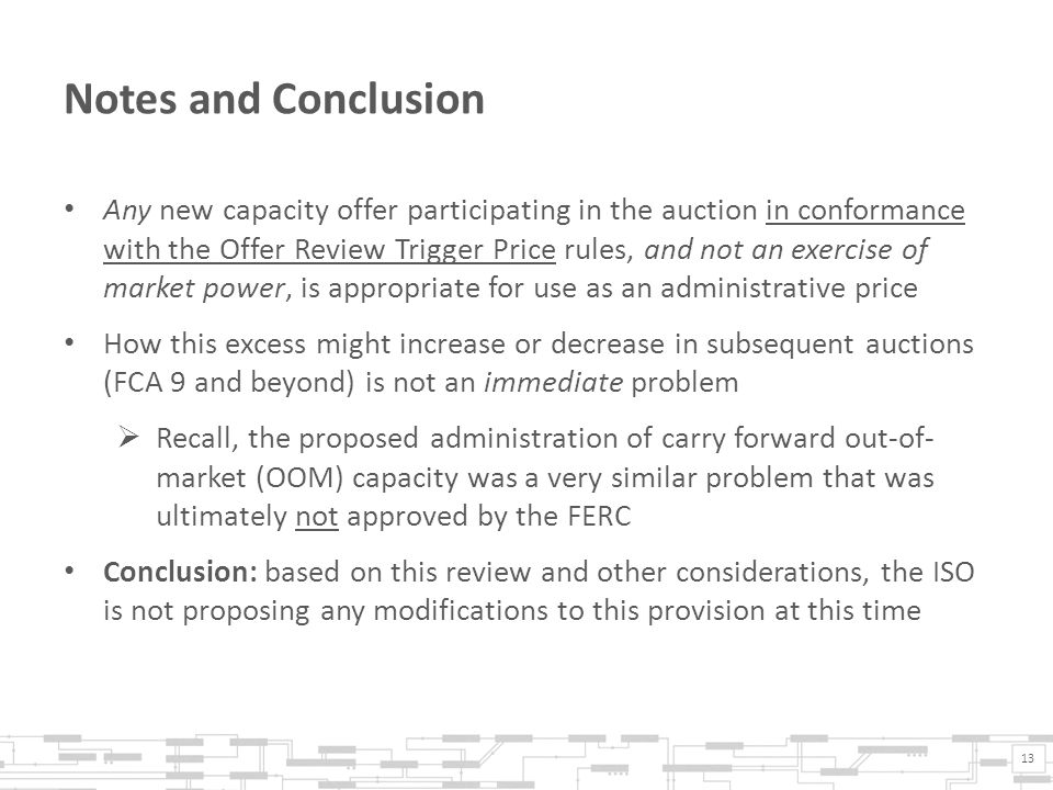 Notes and Conclusion Any new capacity offer participating in the auction in conformance with the Offer Review Trigger Price rules, and not an exercise