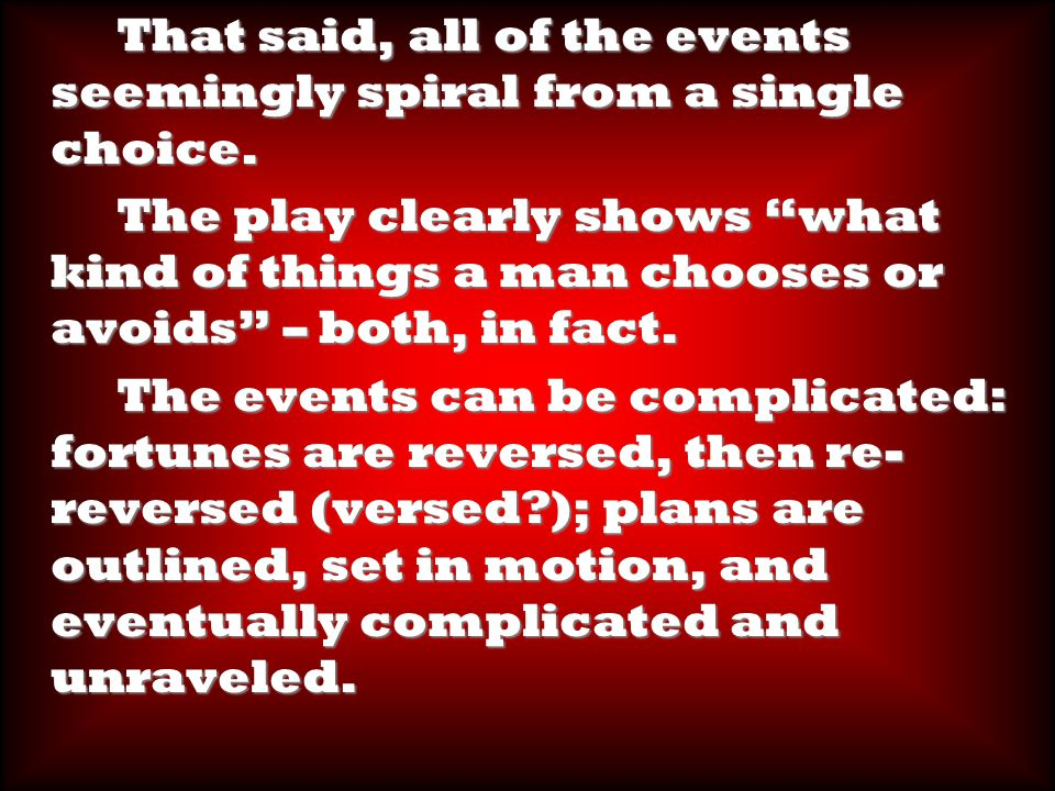 That said, all of the events seemingly spiral from a single choice.