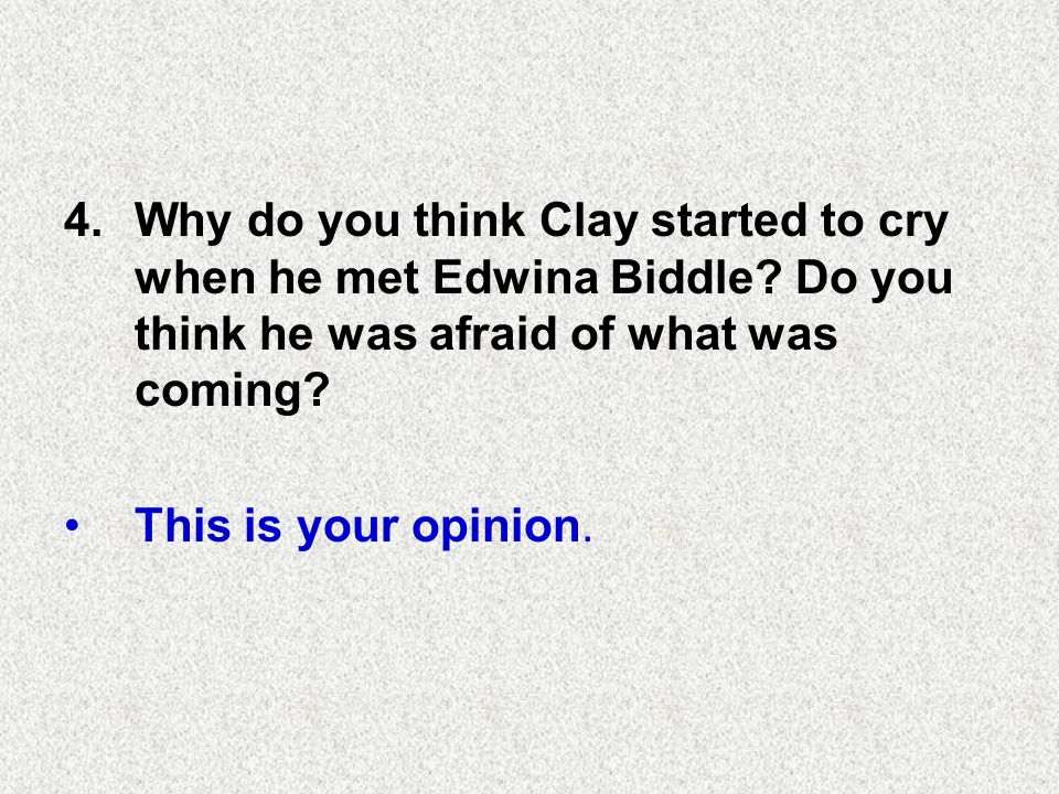 5.How would you feel if you were Clay and the Biddles took you into their home.