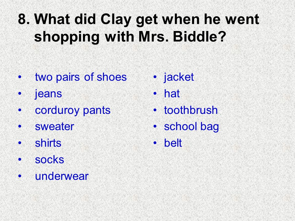 8. What did Clay get when he went shopping with Mrs.