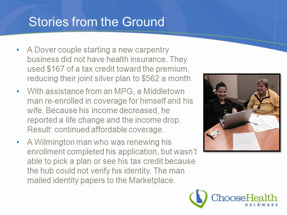 Stories from the Ground A Dover couple starting a new carpentry business did not have health insurance. They used $167 of a tax credit toward the prem