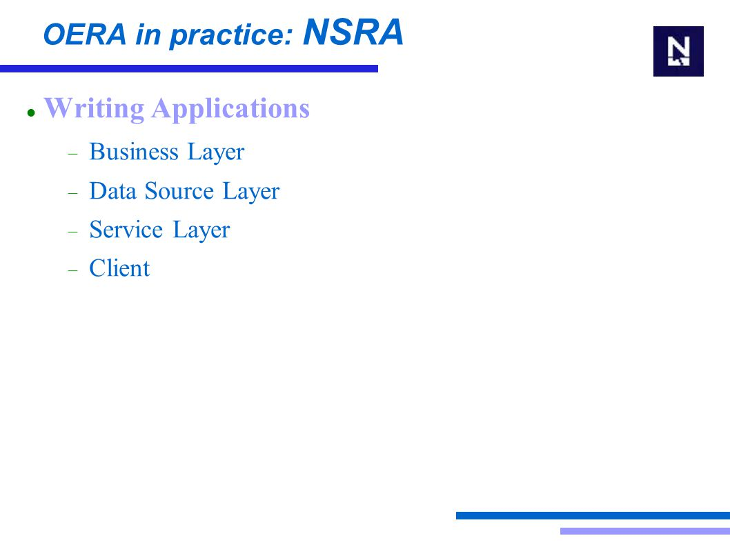 OERA in practice: NSRA Writing Applications  Business Layer  Data Source Layer  Service Layer  Client