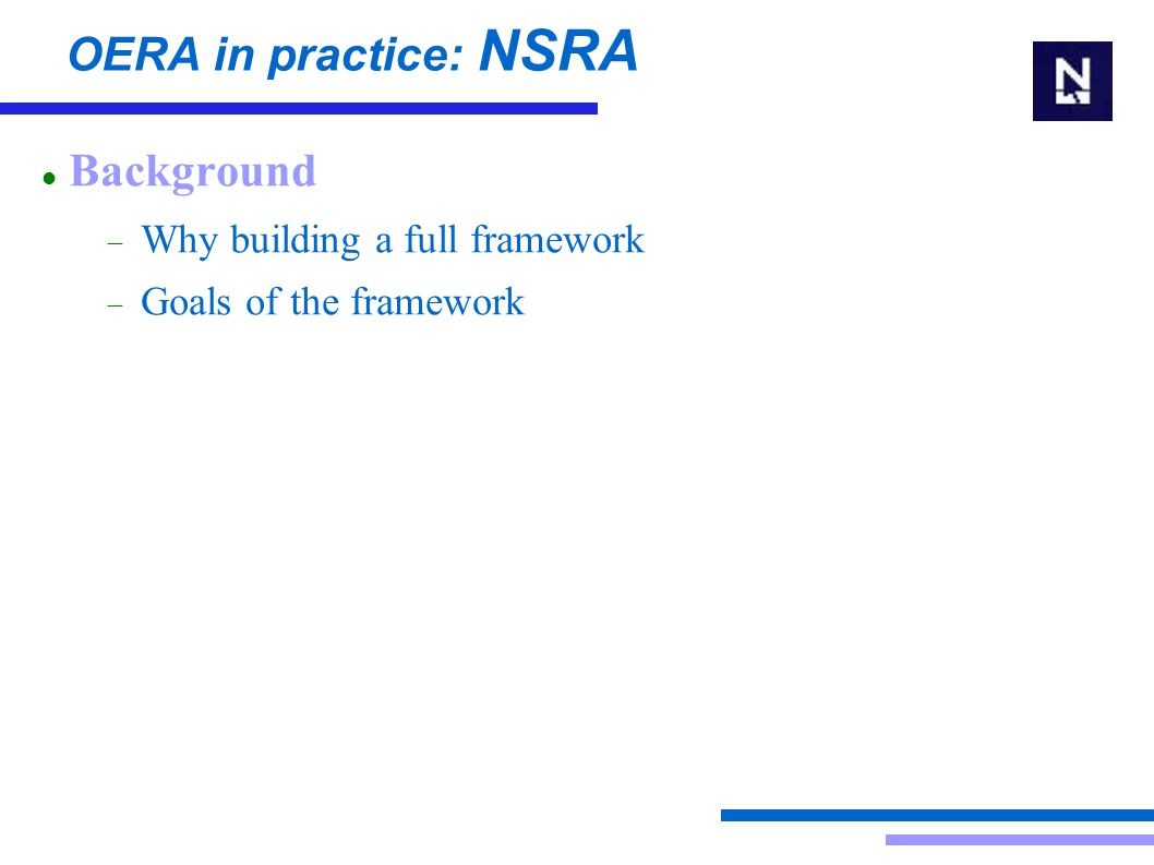 OERA in practice: NSRA Background  Why building a full framework  Goals of the framework