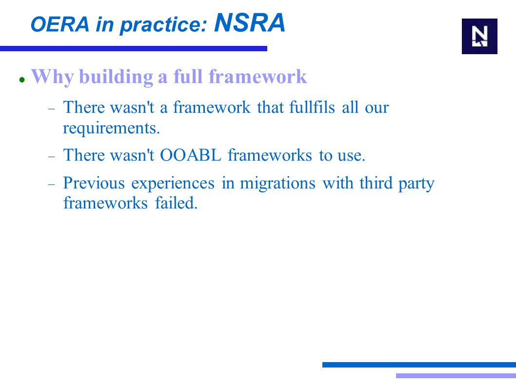 OERA in practice: NSRA Why building a full framework  There wasn t a framework that fullfils all our requirements.