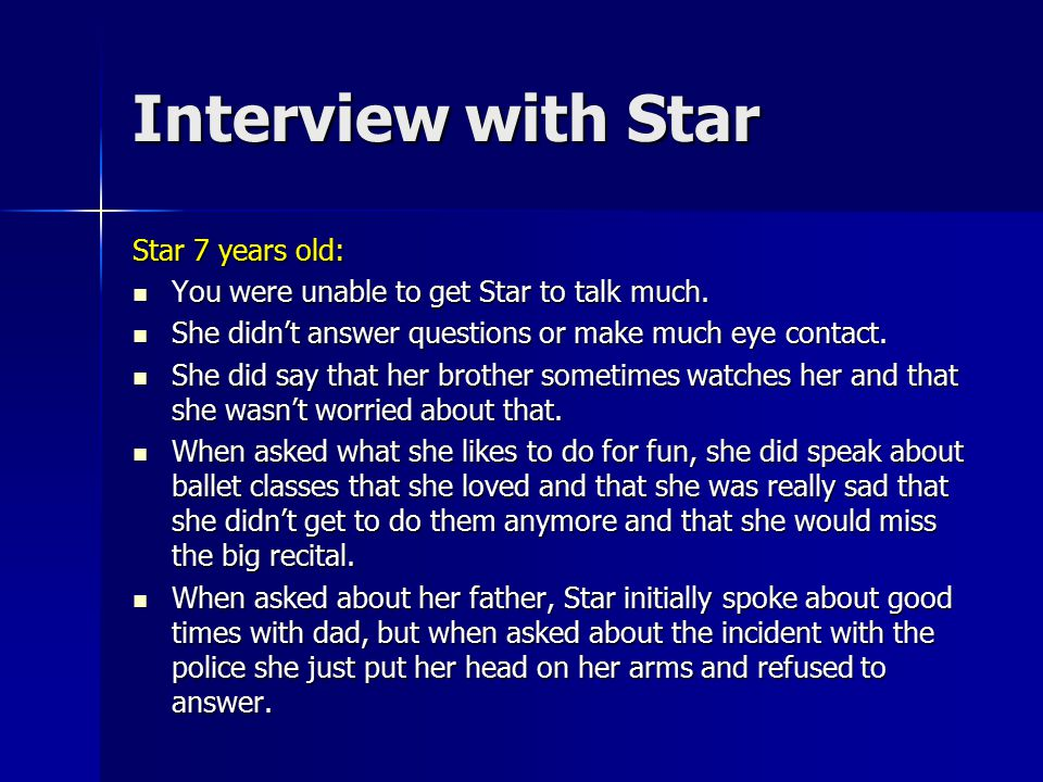 Interview with Star Star 7 years old: You were unable to get Star to talk much. You were unable to get Star to talk much. She didn't answer questions