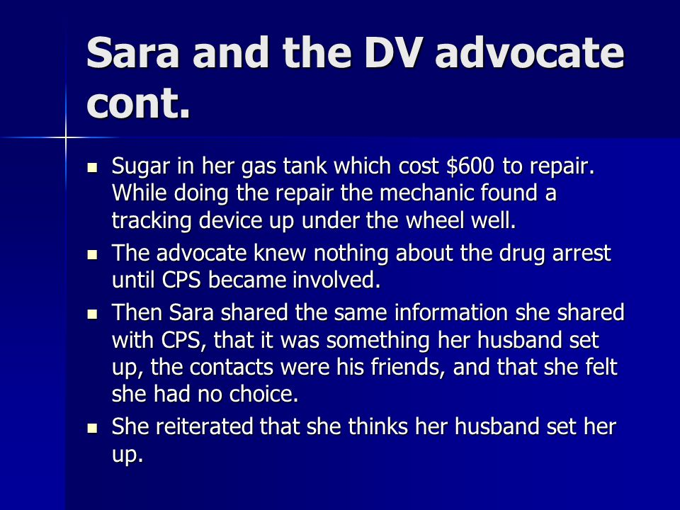 Sara and the DV advocate cont. Sugar in her gas tank which cost $600 to repair.