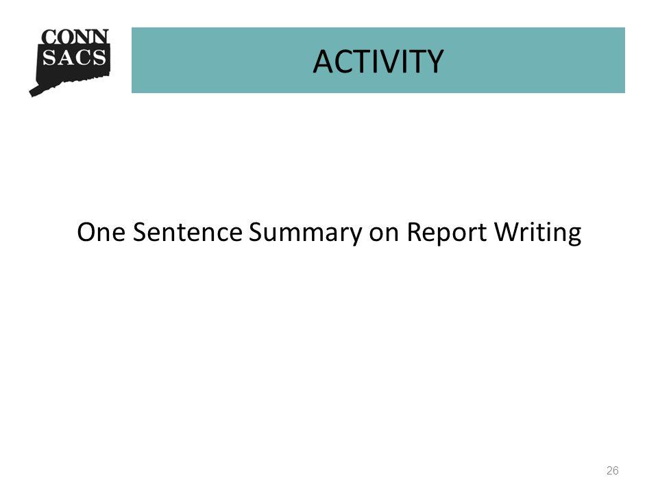 ACTIVITY One Sentence Summary on Report Writing 26