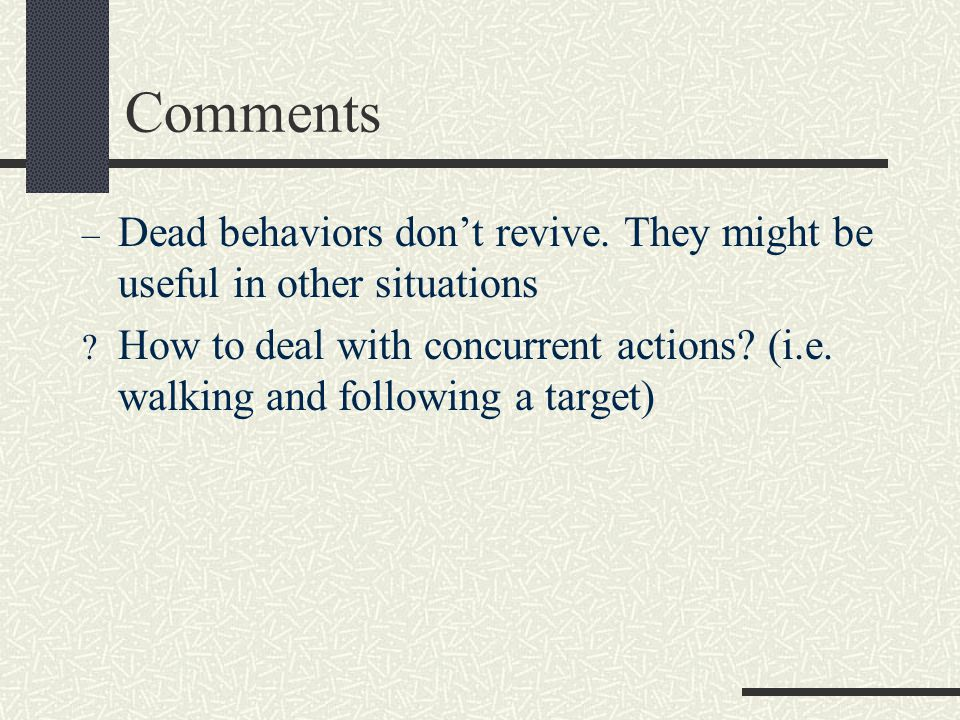 Comments – Dead behaviors don't revive. They might be useful in other situations ? How to deal with concurrent actions? (i.e. walking and following a