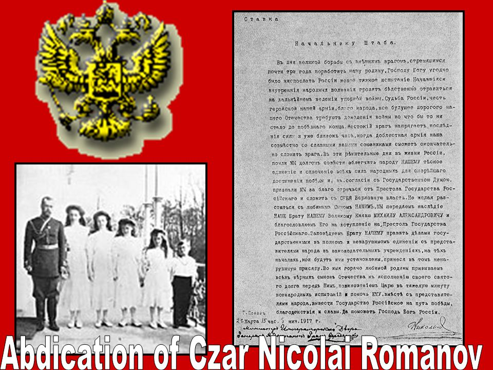 Women were protesting about bread, and armed forces wer on the side of the people – forced the Czar to abdicate Czar Nicolas Romanov