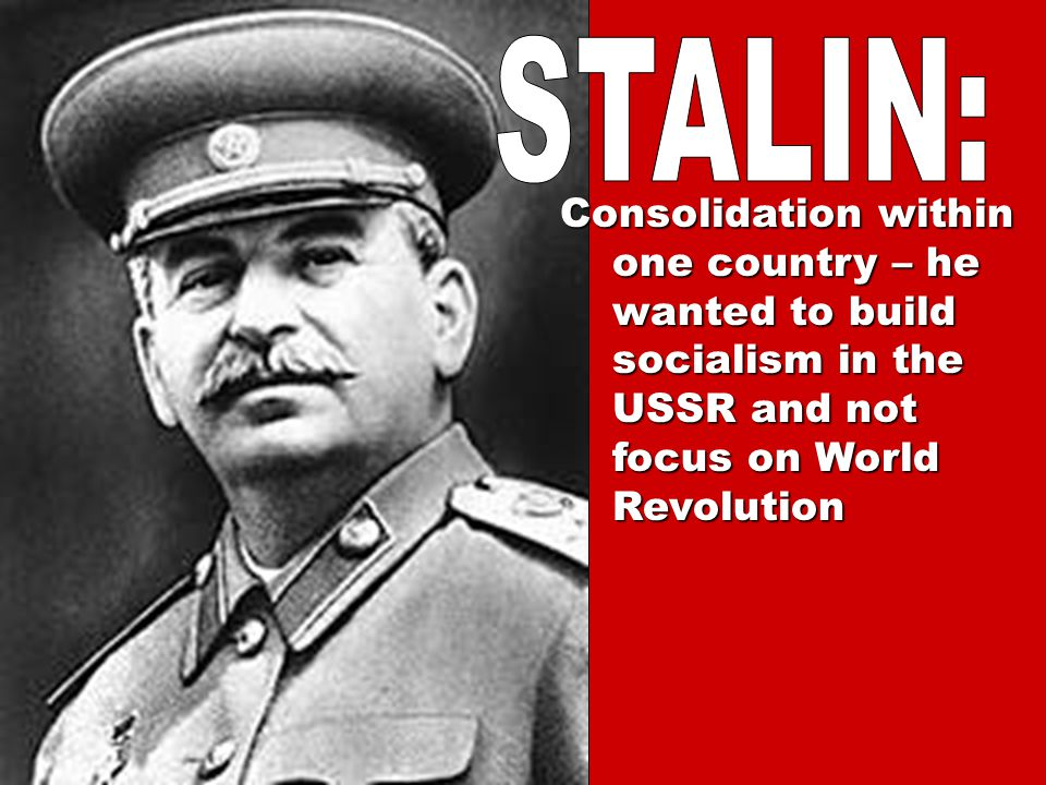 Communism must spread – he advocated a World Revolution