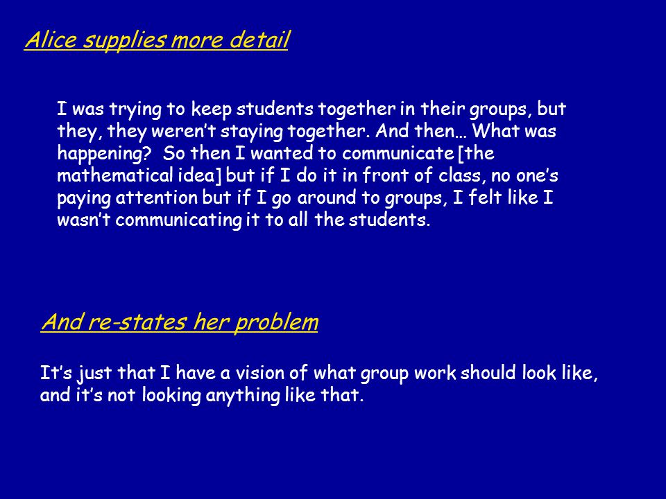 Alice supplies more detail I was trying to keep students together in their groups, but they, they weren't staying together.