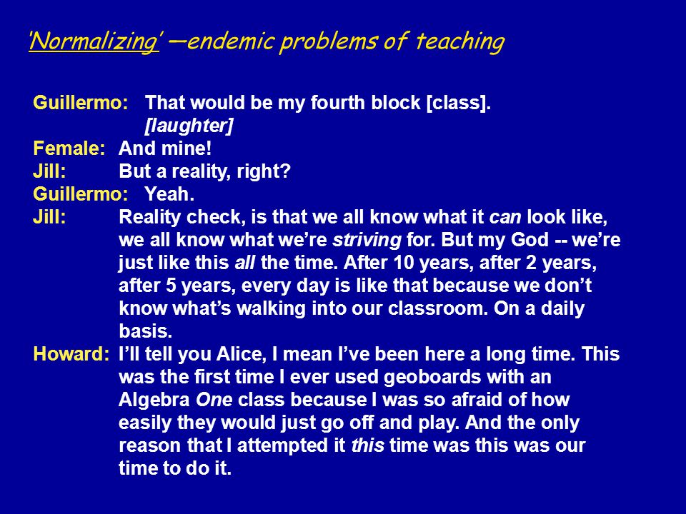 'Normalizing' —endemic problems of teaching Guillermo:That would be my fourth block [class].