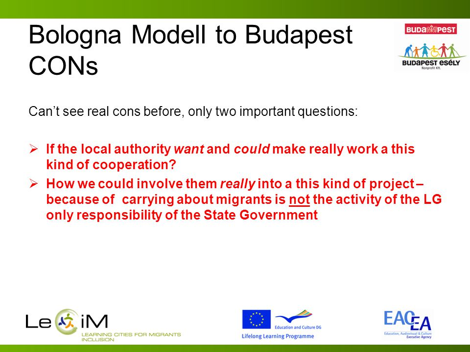 Bologna Modell to Budapest CONs Can't see real cons before, only two important questions:  If the local authority want and could make really work a this kind of cooperation.