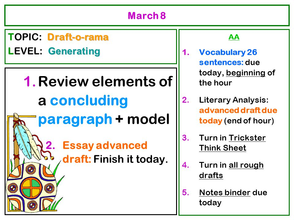 March 8 1.Review elements of a concluding paragraph + model 2.Essay advanced draft: Finish it today. AA 1.Vocabulary 26 sentences: due today, beginnin