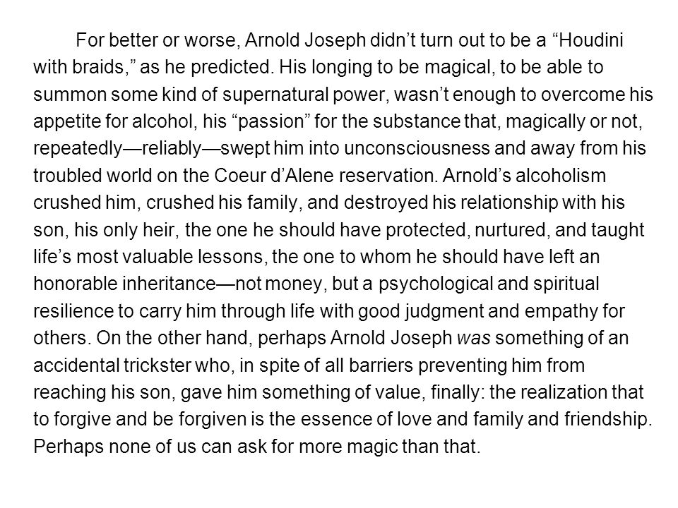 "For better or worse, Arnold Joseph didn't turn out to be a ""Houdini with braids,"" as he predicted. His longing to be magical, to be able to summon som"