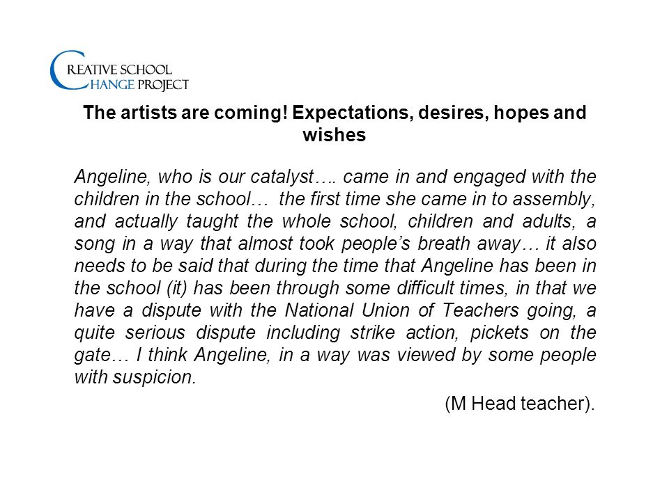 The artists are coming. Expectations, desires, hopes and wishes Angeline, who is our catalyst….