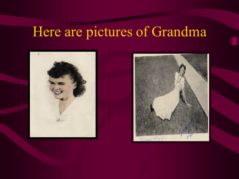 Here are pictures of Grandma