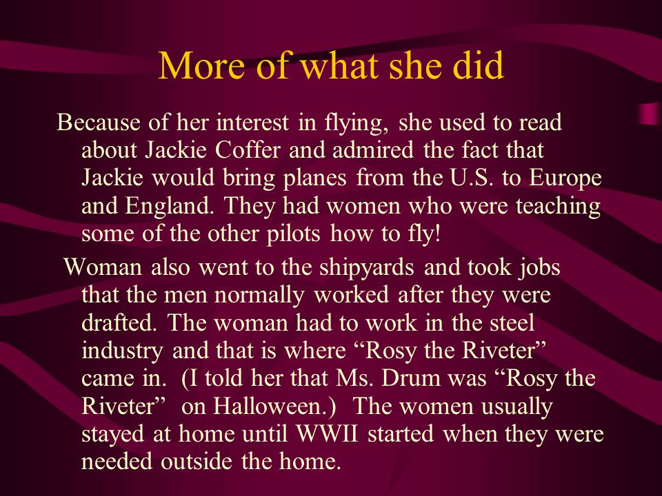 More of what she did Because of her interest in flying, she used to read about Jackie Coffer and admired the fact that Jackie would bring planes from