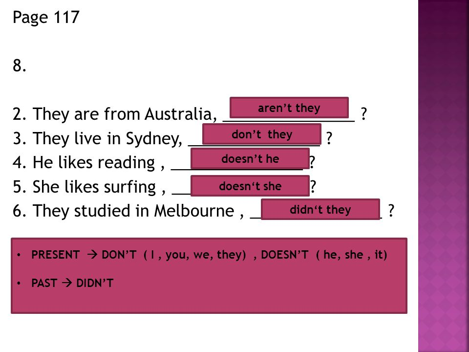 Page 117 8. 2. They are from Australia, _______________ .