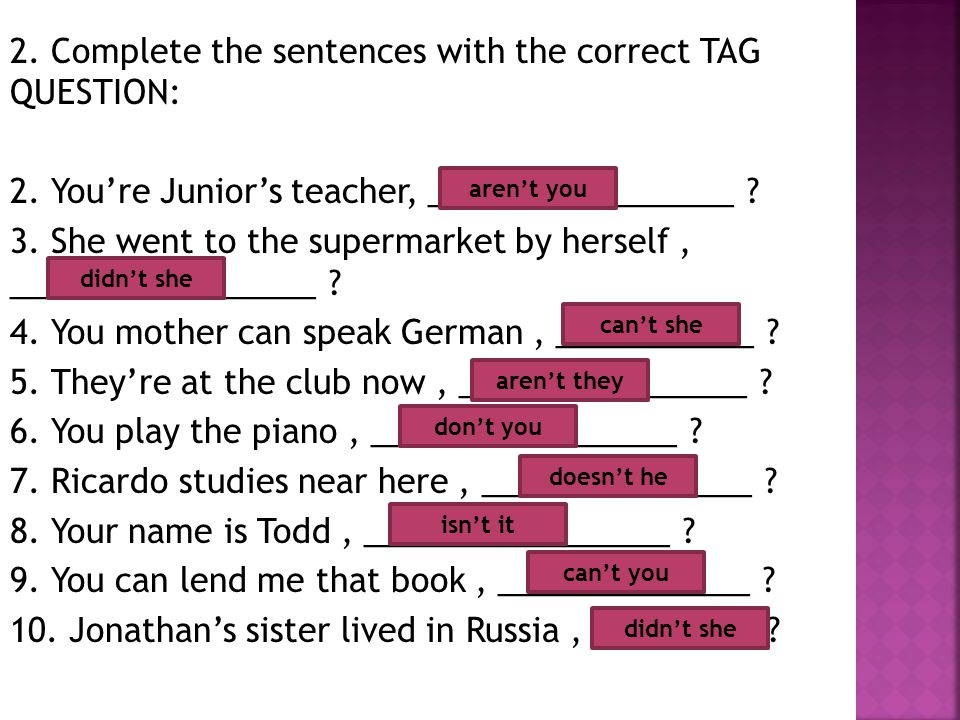 2. Complete the sentences with the correct TAG QUESTION: 2.