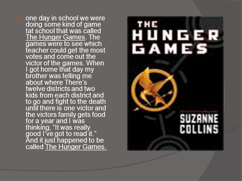  one day in school we were doing some kind of game tat school that was called The Hunger Games.