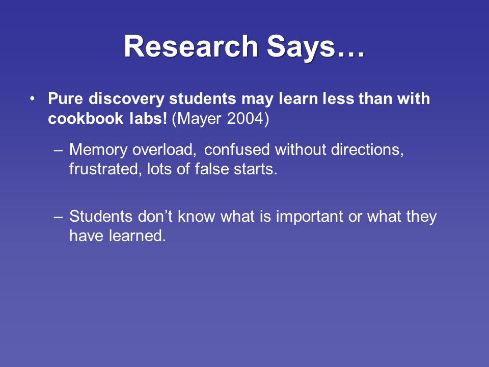 Research Says… Pure discovery students may learn less than with cookbook labs.