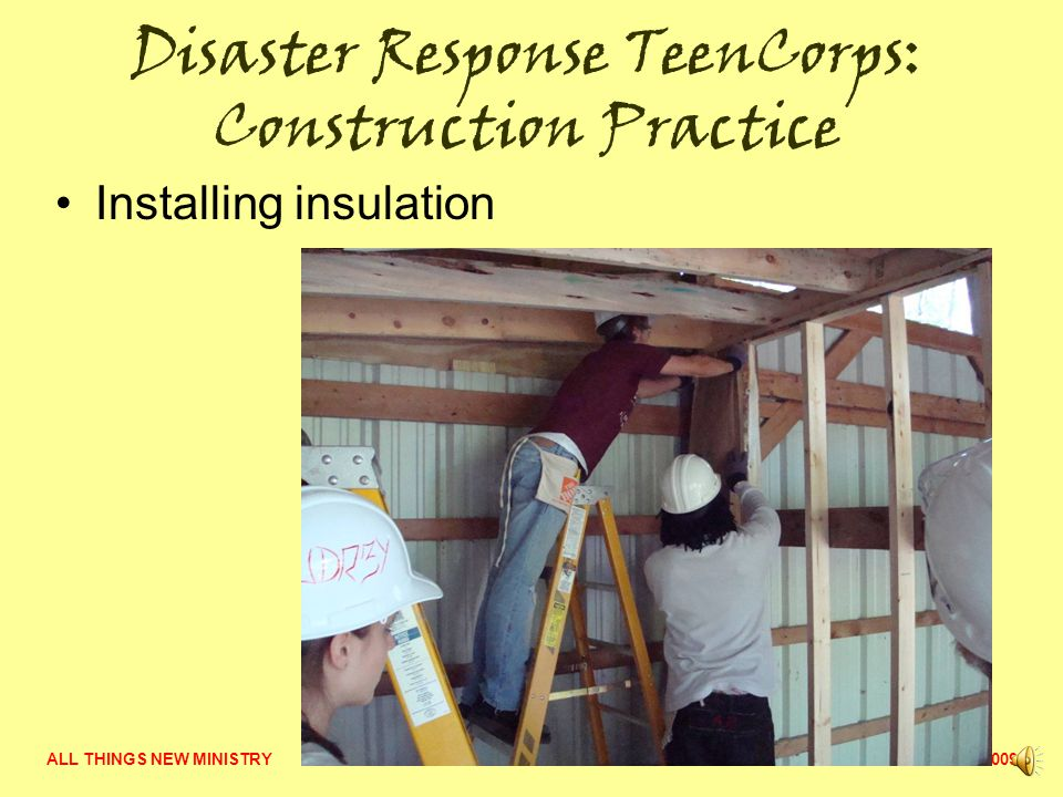 ALL THINGS NEW MINISTRY  2009 Disaster Response TeenCorps: Construction Practice Framing