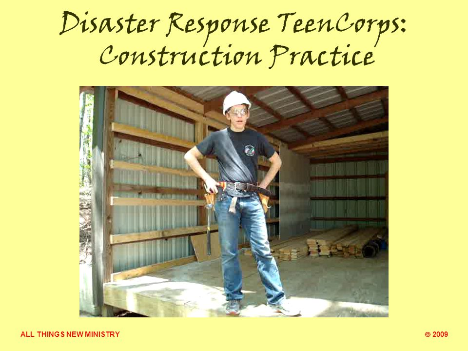 ALL THINGS NEW MINISTRY  2009 Disaster Response TeenCorps: Construction Practice Taping & mudding sheetrock