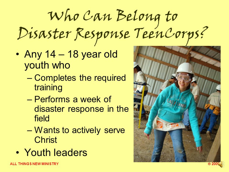 ALL THINGS NEW MINISTRY  2009 What is Disaster Response TeenCorps.