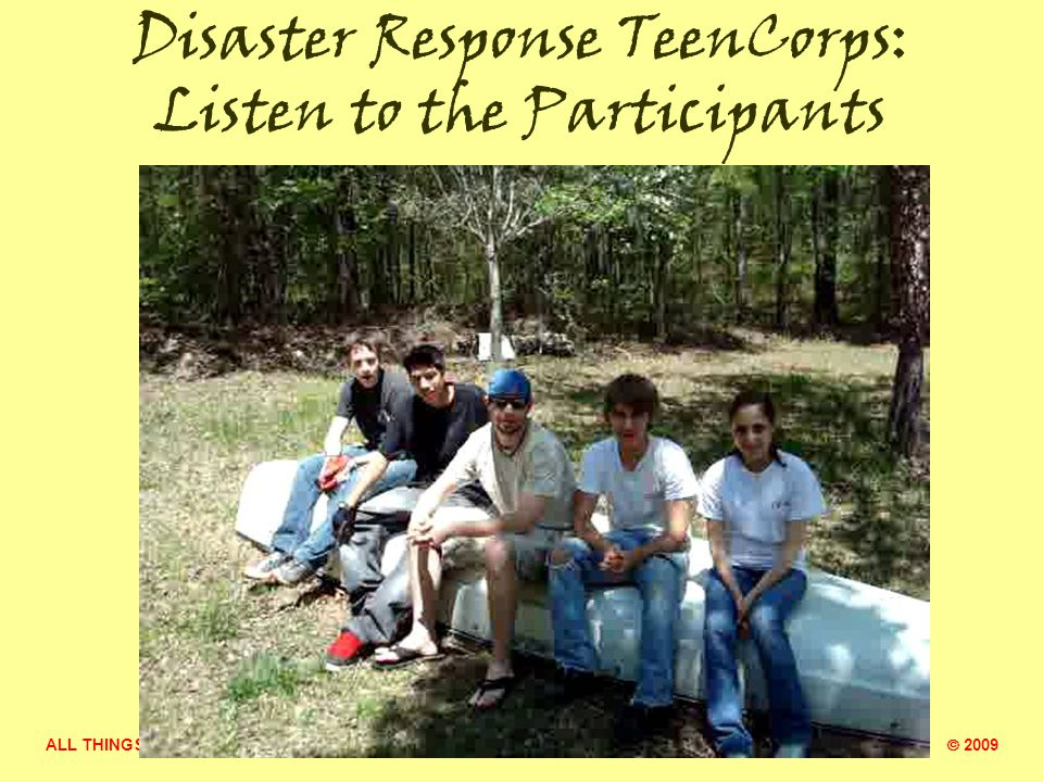ALL THINGS NEW MINISTRY  2009 Disaster Response TeenCorps: Listen to the Participants