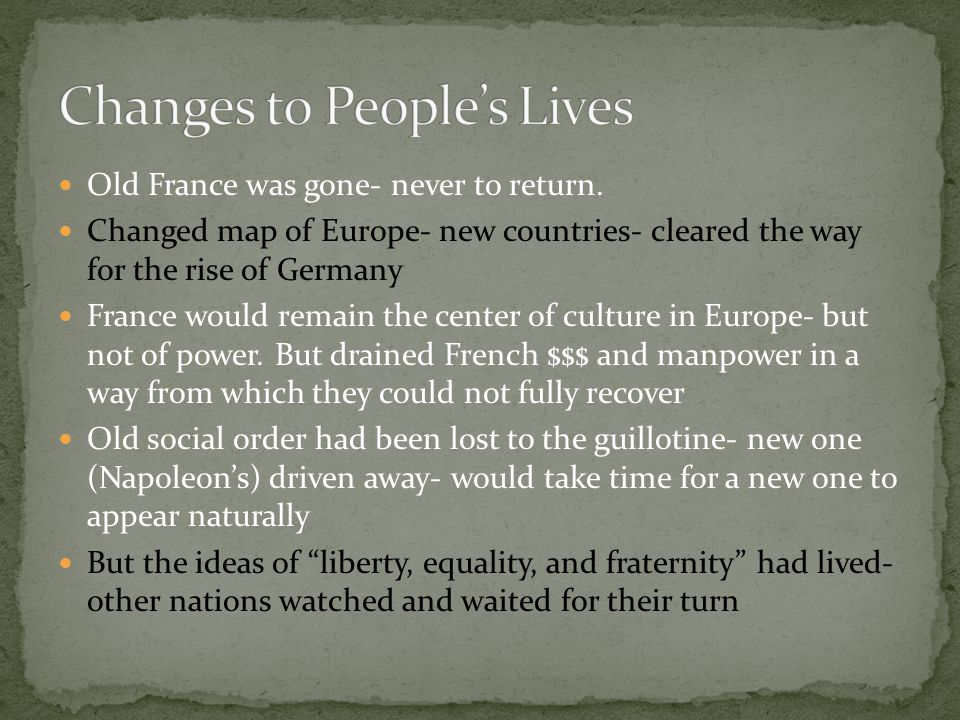 Old France was gone- never to return. Changed map of Europe- new countries- cleared the way for the rise of Germany France would remain the center of