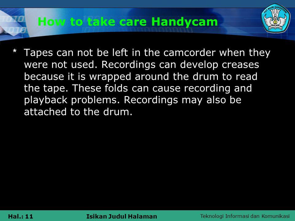 Teknologi Informasi dan Komunikasi Hal.: 12Isikan Judul Halaman How to take care Handycam 1.