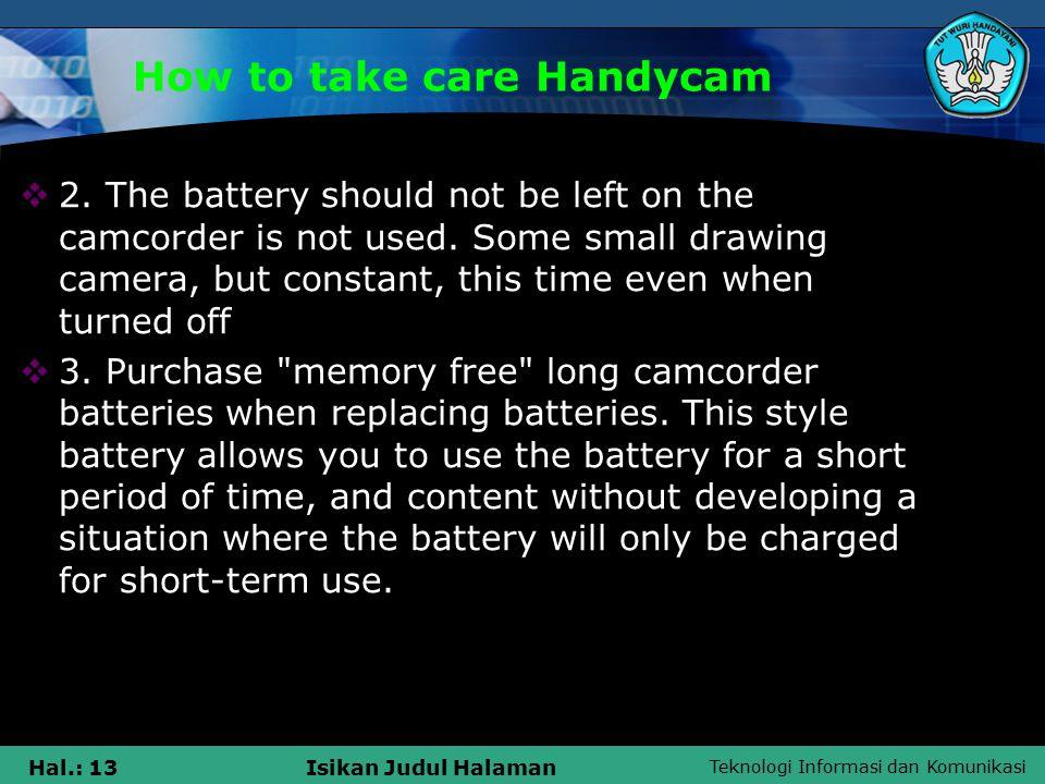 Teknologi Informasi dan Komunikasi Hal.: 13Isikan Judul Halaman How to take care Handycam  2.
