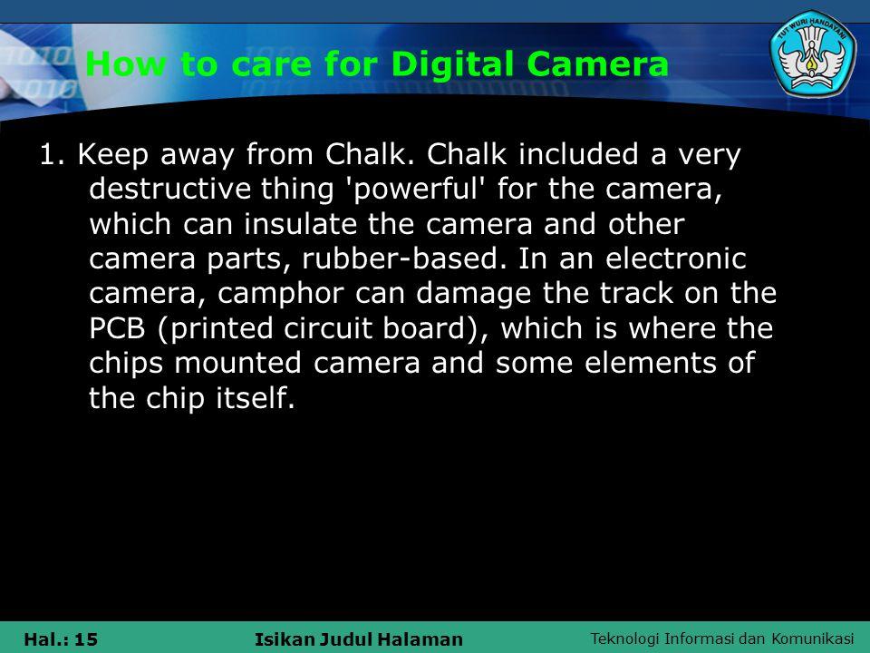 Teknologi Informasi dan Komunikasi Hal.: 16Isikan Judul Halaman How to care for Digital Camera  2.