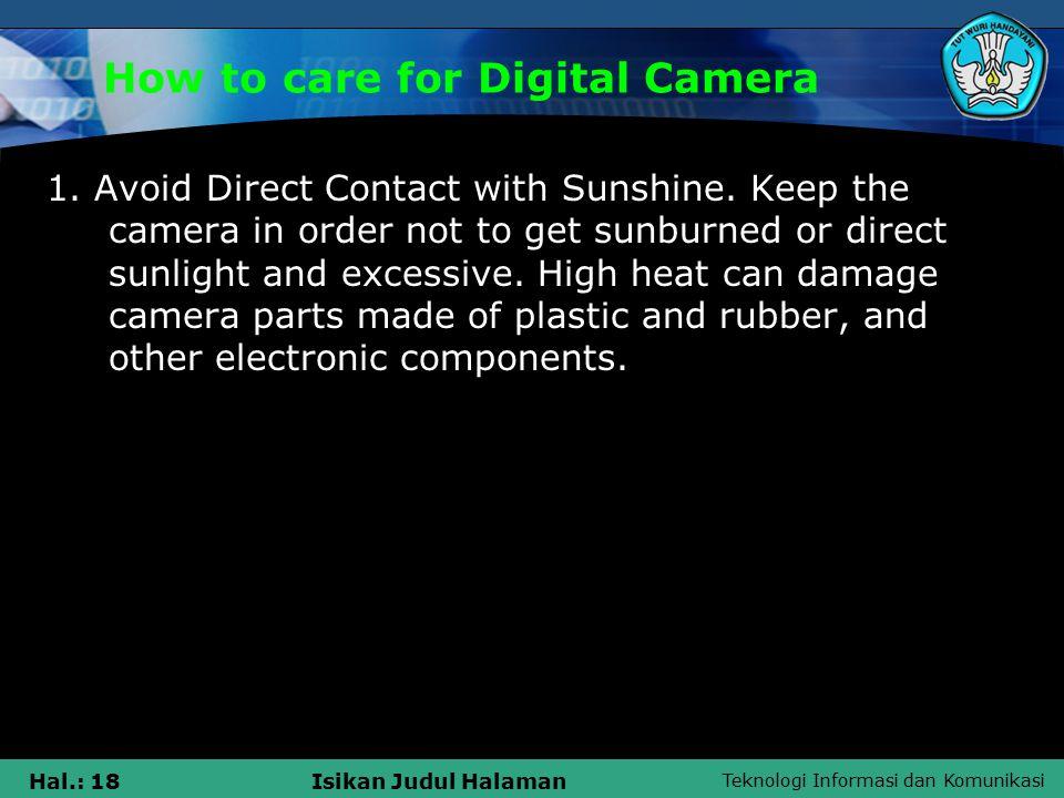 Teknologi Informasi dan Komunikasi Hal.: 19Isikan Judul Halaman How to care for Digital Camera 2.