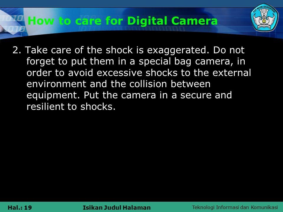 Teknologi Informasi dan Komunikasi Hal.: 20Isikan Judul Halaman How to care for Digital Camera 3.
