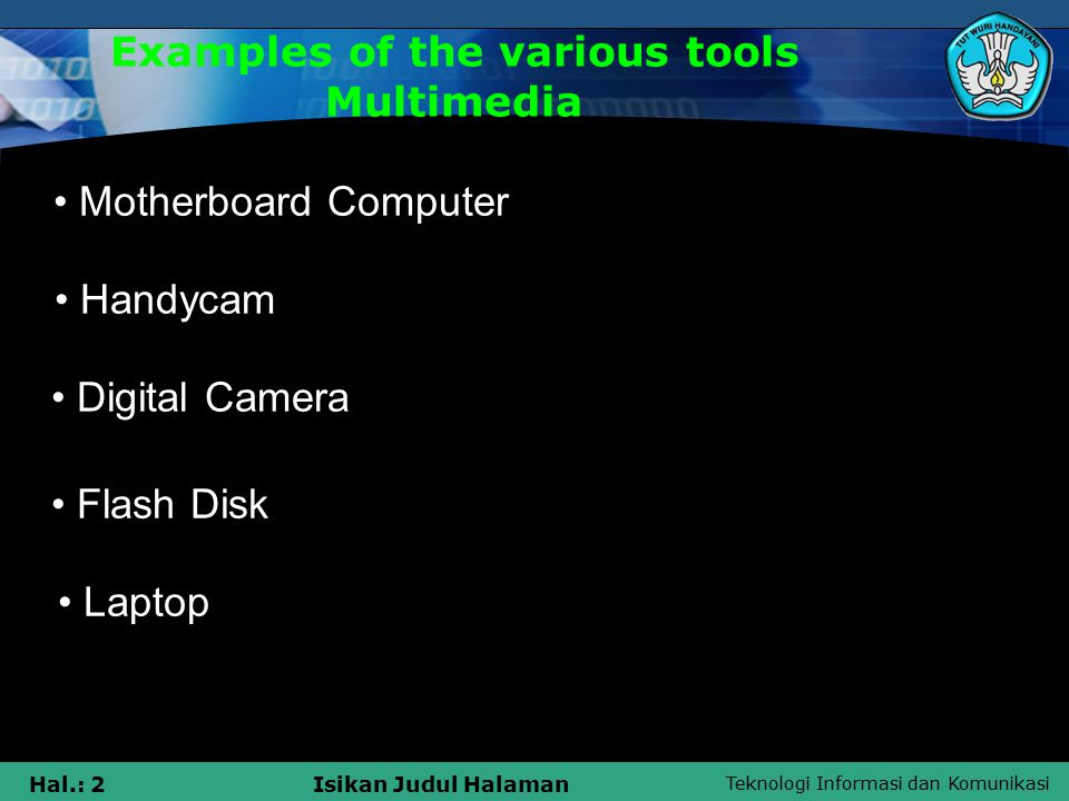 Teknologi Informasi dan Komunikasi Hal.: 3Isikan Judul Halaman Examples of the various tools Multimedia MP3 / MP4 Camera Video Camera Analog Car Speaker Handphone