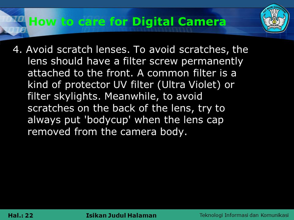 Teknologi Informasi dan Komunikasi Hal.: 22Isikan Judul Halaman How to care for Digital Camera 4.